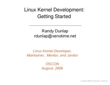 Linux Kernel Development: Getting Started Randy Dunlap   Linux Kernel Developer,