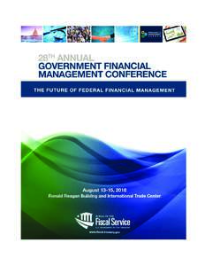 .  THE FUTURE OF FEDERAL FINANCIAL MANAGEMENT WELCOME TO THE 28th ANNUAL GOVERNMENT FINANCIAL MANAGEMENT CONFERENCE Welcome to the 28th Annual Government Financial Management Conference at the Ronald Reagan