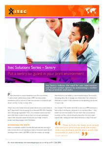 Itec Solutions Series – Sentry Put a sentry on guard in your print environment Itec Sentry reduces the need for user intervention and boosts system uptime by automating a number of key processes and tasks.