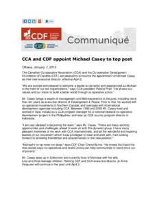 CCA and CDF appoint Michael Casey to top post Ottawa, January 7, 2015 The Canadian Co-operative Association (CCA) and the Co-operative Development Foundation of Canada (CDF) are pleased to announce the appointment of Mic