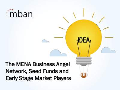 The MENA Business Angel Network, Seed Funds and Early Stage Market Players Mission Statement To support the Innovation momentum in the MENA
