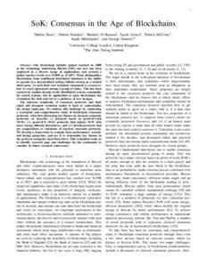 1  SoK: Consensus in the Age of Blockchains Shehar Bano1 , Alberto Sonnino1 , Mustafa Al-Bassam1 , Sarah Azouvi1 , Patrick McCorry1 , Sarah Meiklejohn1 , and George Danezis12 1 University