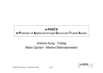 e-PASTA e-Protection of Appliances through Secure and Trusted Access Antonio Kung - Trialog Mario Cipriani - Merloni Elettrodomestici