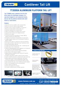 Cantilever Tail Lift TT2000A ALUMINIUM PLATFORM TAIL LIFT The TT2000A series cantilever tail lift is the lift of choice for distribution transport. It is specially designed to suit commercial trucks, but can also be perf