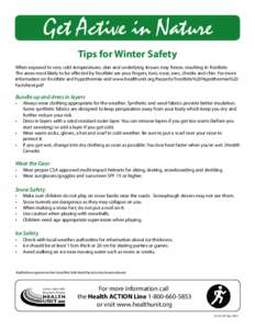 Get Active in Nature Tips for Winter Safety When exposed to very cold temperatures, skin and underlying tissues may freeze, resulting in frostbite. The areas most likely to be affected by frostbite are your fingers, toes