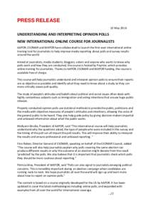 PRESS RELEASE 10 May 2016 UNDERSTANDING AND INTERPRETING OPINION POLLS NEW INTERNATIONAL ONLINE COURSE FOR JOURNALISTS AAPOR, ESOMAR and WAPOR have collaborated to launch the first-ever international online