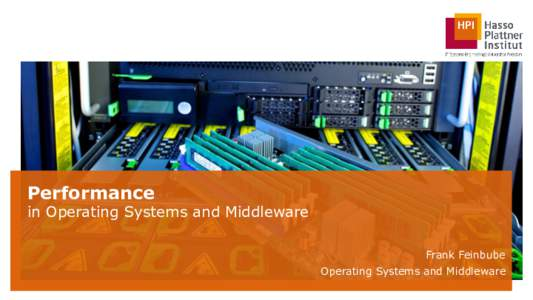 Performance  in Operating Systems and Middleware Frank Feinbube  Operating Systems and Middleware