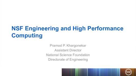 NSF Engineering and High Performance Computing Pramod P. Khargonekar Assistant Director National Science Foundation Directorate of Engineering