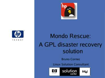 Mondo Rescue  Mondo Rescue: A GPL disaster recovery solution Bruno Cornec
