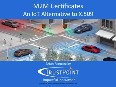 M2MCer8ficates AnIoTAlterna8vetoX.509 BrianRomansky