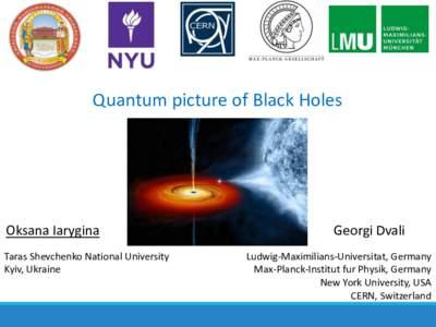 Quantum picture of Black Holes  Oksana Iarygina Taras Shevchenko National University Kyiv, Ukraine