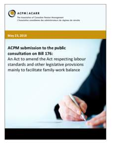 May 23, 2018  ACPM submission to the public consultation on Bill 176: An Act to amend the Act respecting labour standards and other legislative provisions