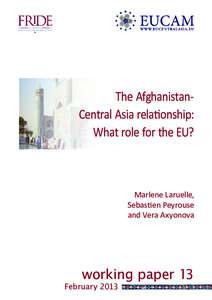 The AfghanistanCentral Asia relationship: What role for the EU? Marlene Laruelle, Sebastien Peyrouse and Vera Axyonova
