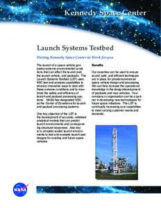 Kennedy Space Center  Launch Systems Testbed Putting Kennedy Space Center to Work for you The launch of a space vehicle generates extreme environmental conditions that can affect the launch pad, the launch vehicle, and p