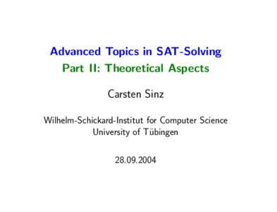 Advanced Topics in SAT-Solving Part II: Theoretical Aspects Carsten Sinz Wilhelm-Schickard-Institut for Computer Science University of T¨ubingen