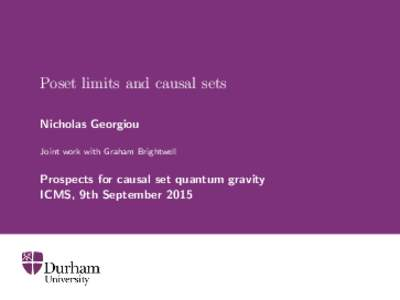 Poset limits and causal sets Nicholas Georgiou Joint work with Graham Brightwell Prospects for causal set quantum gravity ICMS, 9th September 2015
