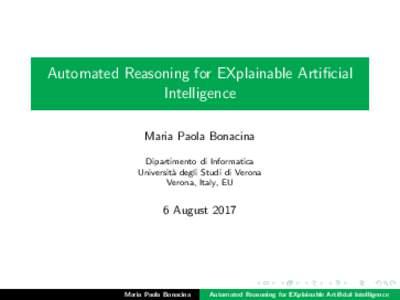 Automated Reasoning for EXplainable Artificial Intelligence Maria Paola Bonacina Dipartimento di Informatica Universit` a degli Studi di Verona