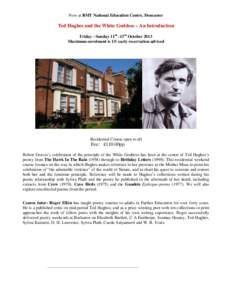 New at RMT National Education Centre, Doncaster  Ted Hughes and the White Goddess – An Introduction Friday - Sunday 11th -13th October 2013 Maximum enrolment is 15: early reservation advised