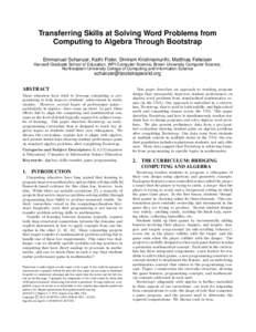 Transferring Skills at Solving Word Problems from Computing to Algebra Through Bootstrap Emmanuel Schanzer, Kathi Fisler, Shriram Krishnamurthi, Matthias Felleisen Harvard Graduate School of Education, WPI Computer Scien