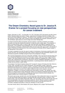 PRESS RELEASE  The Dream Chemistry Award goes to Dr. Jessica R. Kramer for a project focusing on new perspectives for cancer treatment Prague, December 6, 2017 – On December 4-5, 2017, the finale of the international s