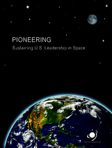 PIONEERING: Sustaining U.S. Leadership in Space A Space Foundation Report CONTENTS Executive Summary.....................................................................................................................