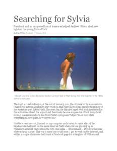 Searching for Sylvia Facebook and an unopened box of treasures helped Andrew Wilson shed new light on the young Sylvia Plath Andrew Wilson Published: 17 February 2013  'Vibrant': one of a series of pictures Gordon La