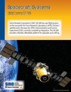 Spacecraft Systems Flight Proven SN-200 Sierra Nevada Corporation's (SNC) SN-200 bus was flight proven on the successful Air Force Research Laboratory's (AFRL) TacSat-2 satellite and is the basis for AFRL's Demonst