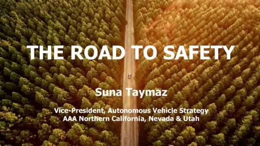THE ROAD TO SAFETY Suna Taymaz Vice-President, Autonomous Vehicle Strategy AAA Northern California, Nevada & Utah  $80B
