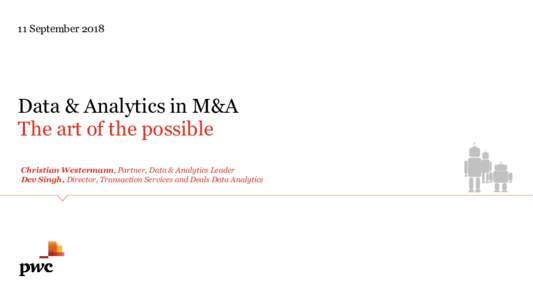 11 SeptemberData & Analytics in M&A The art of the possible Christian Westermann, Partner, Data & Analytics Leader Dev Singh, Director, Transaction Services and Deals Data Analytics