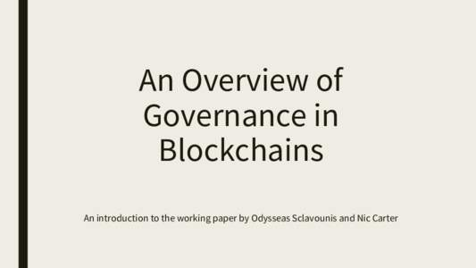 An Overview of Governance in Blockchains An introduction to the working paper by Odysseas Sclavounis and Nic Carter  About the authors