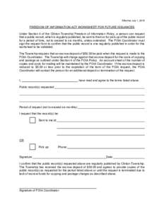 Effective July 1, 2015  FREEDOM OF INFORMATION ACT WORKSHEET FOR FUTURE ISSUANCES Under Section 4 of the Clinton Township Freedom of Information Policy, a person can request that a public record, which is regularly publi
