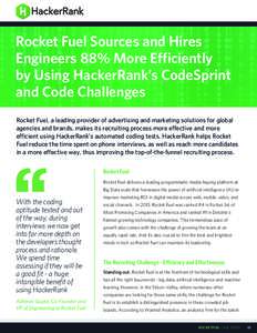 Rocket Fuel Sources and Hires Engineers 88% More Efficiently by Using HackerRank's CodeSprint and Code Challenges Rocket Fuel, a leading provider of advertising and marketing solutions for global agencies and brands, m
