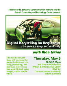 The Bernard L. Schwartz Communication Institute and the Baruch Computing and Technology Center present: Digital Storytelling for Beginners:  50+ Web 2.0 Ways To Tell a Story