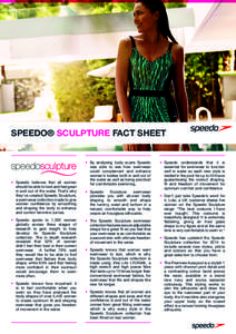 SPEEDO® SCULPTURE FACT SHEET  •	 Speedo believes that all women should be able to look and feel great in and out of the water. That's why they've created Speedo Sculpture,