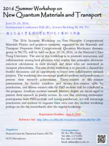 2016 Summer Workshop on  New Quantum Materials and Transport June 23-24, 2016. International Conference Hall (B1), Science Building III, NCTU.