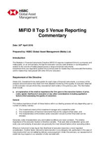 MiFID II Top 5 Venue Reporting Commentary Date: 30th April 2018 Prepared by: HSBC Global Asset Management (Malta) Ltd. Introduction The Markets in Financial Instruments Directive (MIFID II) requires investment firms to s