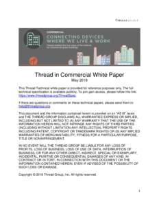 Thread in Commercial White Paper May 2018 This Thread Technical white paper is provided for reference purposes only. The full technical specification is available publicly. To join gain access, please follow this link: h
