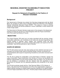 REGIONAL DISASTER VULNERABILITY REDUCTION PROJECT Request for Statement of Capability for the Position of PROJECT ENGINEER Background The Government of Grenada has entered into financing arrangements with the World