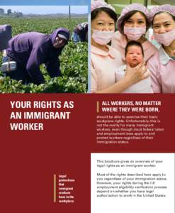 YOUR RIGHTS AS AN IMMIGRANT WORKER ALL WORKERS, NO MATTER WHERE THEY WERE BORN,