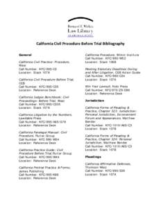 California Civil Procedure Before Trial Bibliography General California Civil Practice: Procedure, West Call Number: KFC/995/C3 Location: Stack 107A