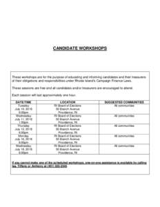 CANDIDATE WORKSHOPS  These workshops are for the purpose of educating and informing candidates and their treasurers of their obligations and responsibilities under Rhode Island's Campaign Finance Laws. These sessions a