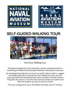 SELF-GUIDED WALKING TOUR  First Floor Walking Tour This guide is designed to assist educators, parents and group leaders in maximizing the National Naval Aviation Museum's educational resources. By reviewing this guide