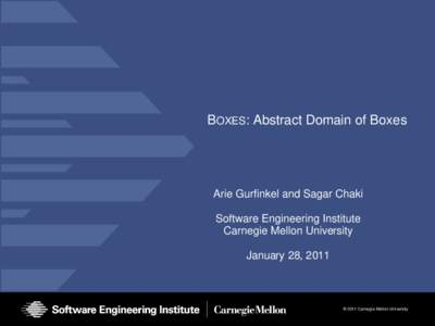 BOXES: Abstract Domain of Boxes  Arie Gurfinkel and Sagar Chaki Software Engineering Institute Carnegie Mellon University January 28, 2011