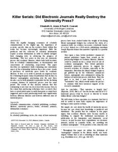Killer Serials: Did Electronic Journals Really Destroy the University Press? Elisabeth A. Jones & Paul N. Courant University of Michigan Libraries 818 Hatcher Graduate Library South Ann Arbor, MI 48109