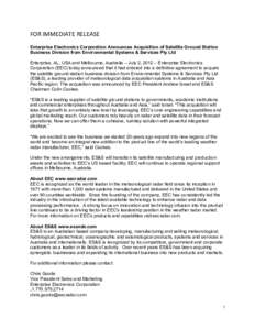 FOR IMMEDIATE RELEASE   Enterprise Electronics Corporation Announces Acquisition of Satellite Ground Station Business Division from Environmental Systems & Services Pty Ltd Enterprise, AL, USA and Melbour