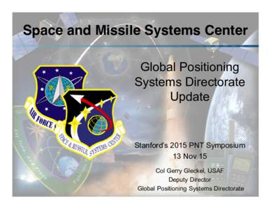 Space and Missile Systems Center  Global Positioning Systems Directorate SPACE AND MISSILE SYSTEMS CENTER  GPS Enterprise View