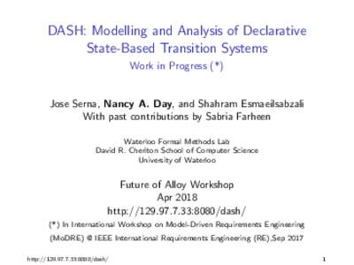 DASH: Modelling and Analysis of Declarative State-Based Transition Systems Work in Progress (*) Jose Serna, Nancy A. Day, and Shahram Esmaeilsabzali With past contributions by Sabria Farheen