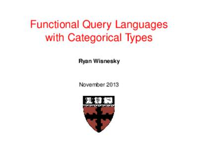 Functional Query Languages with Categorical Types Ryan Wisnesky November 2013