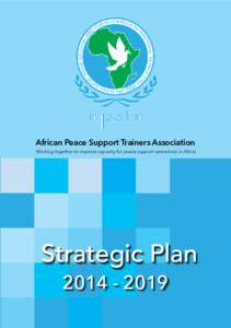 African Peace Support Trainers Association  Working together to improve capacity for peace support operations in Africa Strategic Plan