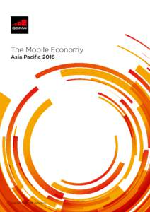 The Mobile Economy Asia Pacific 2016 Copyright © 2016 GSM Association  THE MOBILE ECONOMY ASIA PACIFIC 2016